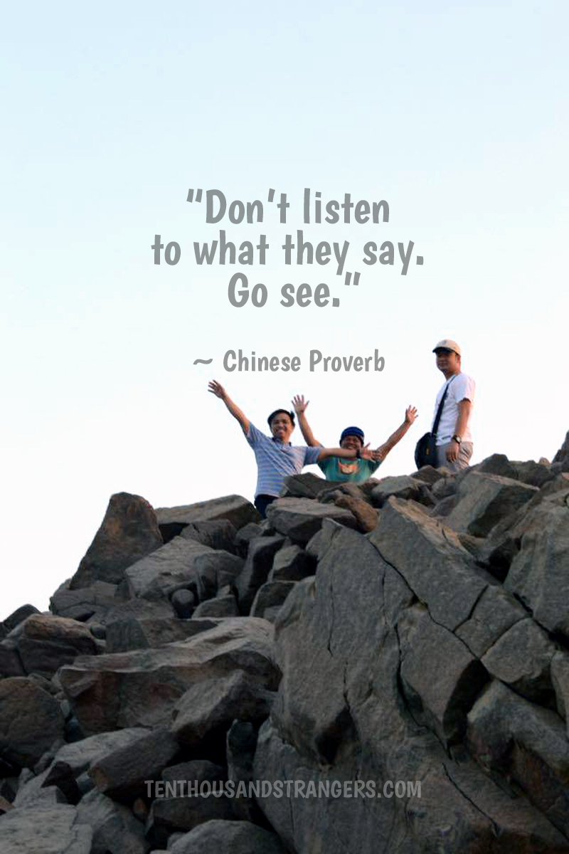 Travel Quotes -- Don't listen to what they say. Go see. ~ Chinese Proverb