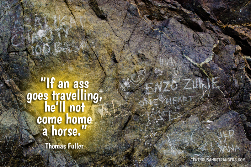 Travel Quotes -- If an ass goes travelling, he'll not come home a horse. ~ Thomas Fuller